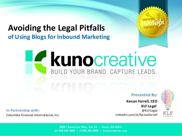 Avoiding the Legal Pitfalls of Using Blogs for Inbound Marketing Kenan Farrell, CEO KLF Legal @KLFLegal LinkedIn.com/in/ke...