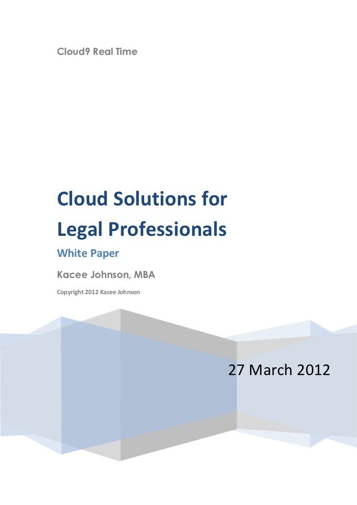 Cloud9 Real TimeCloud Solutions forLegal ProfessionalsWhite PaperKacee Johnson, MBACopyright 2012 Kacee Johnson           ...