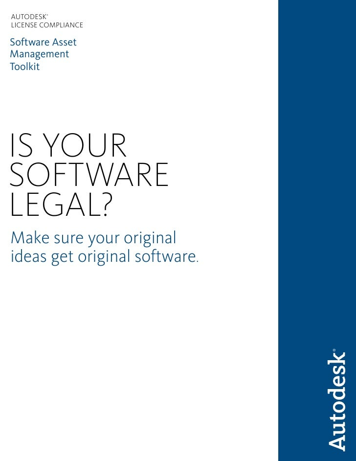 AUTODESK®     LICENSE COMPLIANCE  Software Asset Management Toolkit     IS YOUR SOFTWARE LEGAL? Make sure your original id...