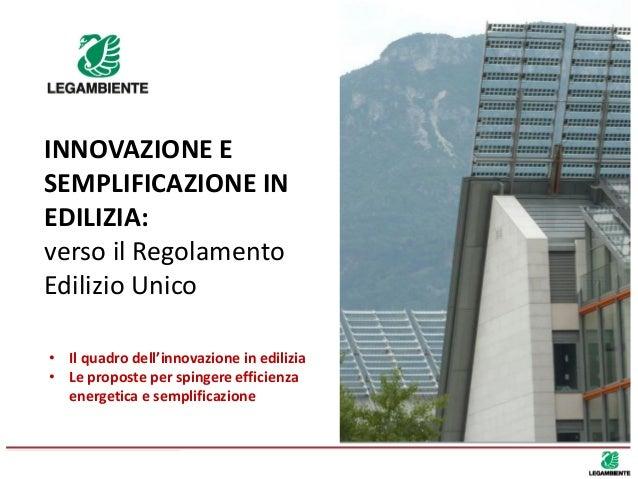 INNOVAZIONE E SEMPLIFICAZIONE IN EDILIZIA: verso il Regolamento Edilizio Unico • Il quadro dell'innovazione in edilizia • ...
