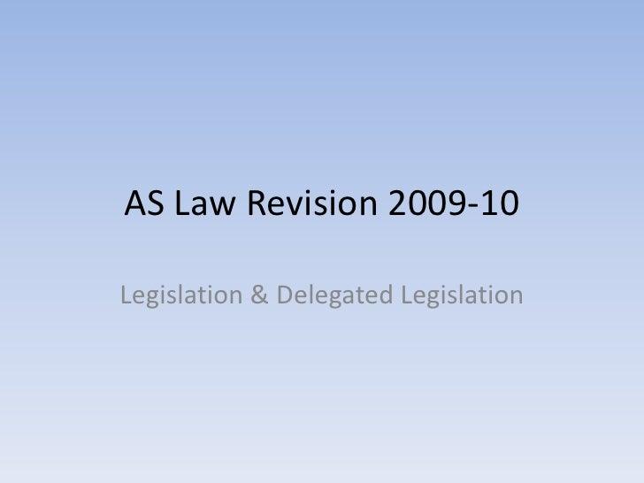 AS Law Revision 2009-10<br />Legislation & Delegated Legislation<br />