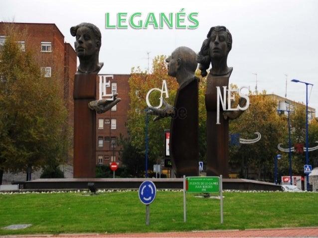 Leganés es un municipio de la Comunidad de Madrid,situado a once kilómetros al sur suroeste de la madrileñaPuerta del Sol,...