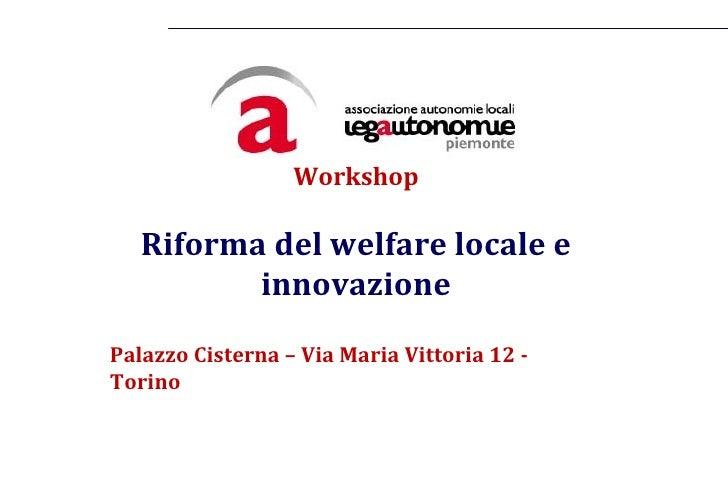 Alessandria, 9 marzo 2012                                   Workshop                       Riforma del welfare locale e   ...