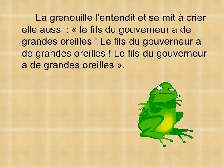 <ul><li>La grenouille l'entendit et se mit à crier elle aussi : « le fils du gouverneur a de grandes oreilles ! Le fils du...