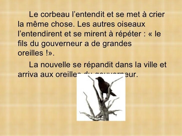 <ul><li>Le corbeau l'entendit et se met à crier la même chose. Les autres oiseaux l'entendirent et se mirent à répéter : «...