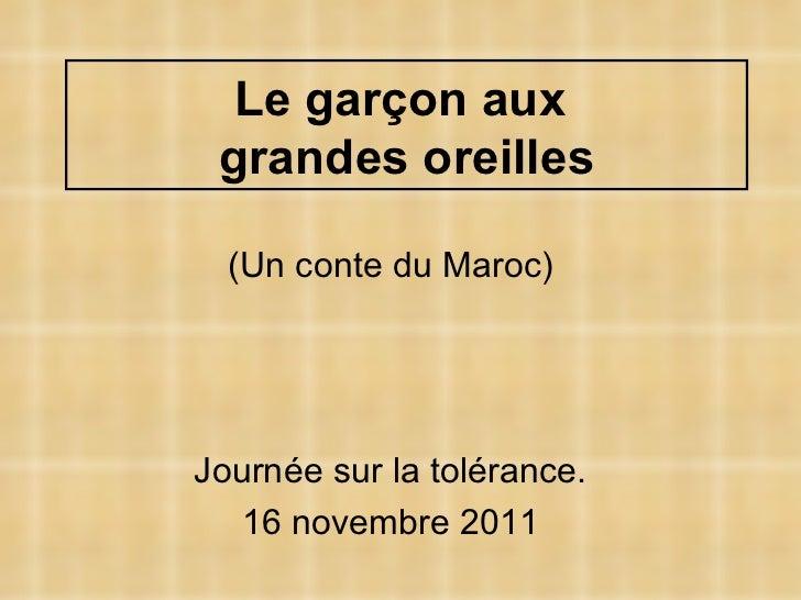 (Un conte du Maroc) Journée sur la tolérance. 16 novembre 2011 Le garçon aux  grandes oreilles