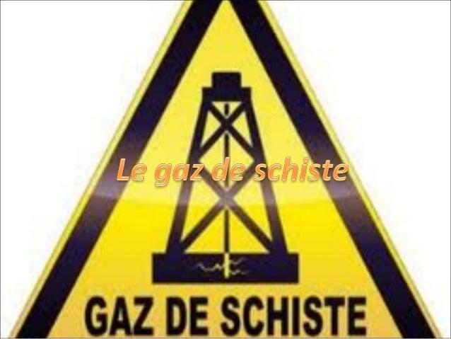 C'est quoi le gaz de schiste? • Le gaz de schiste, c'est un gaz que l'on peut transformer en barils d'huile de schiste (co...