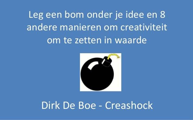 Leg een bom onder je idee en 8  andere manieren om creativiteit  om te zetten in waarde  Dirk De Boe - Creashock