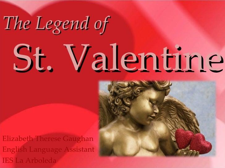 The Legend of   St. Valentine Elizabeth Therese Gaughan English Language Assistant IES La Arboleda