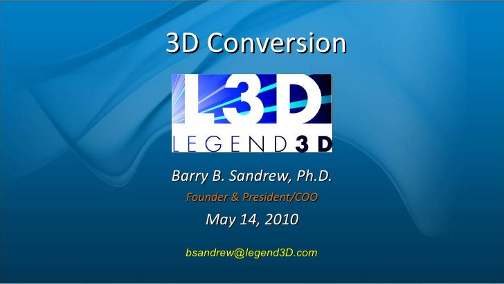 3D Conversion Barry B. Sandrew, Ph.D. Founder & President/COO May 14, 2010 [email_address]