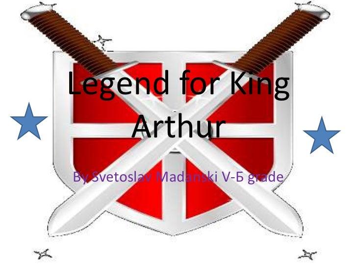 Legend for King Arthur<br />By Svetoslav Madanski V-Б grade <br />