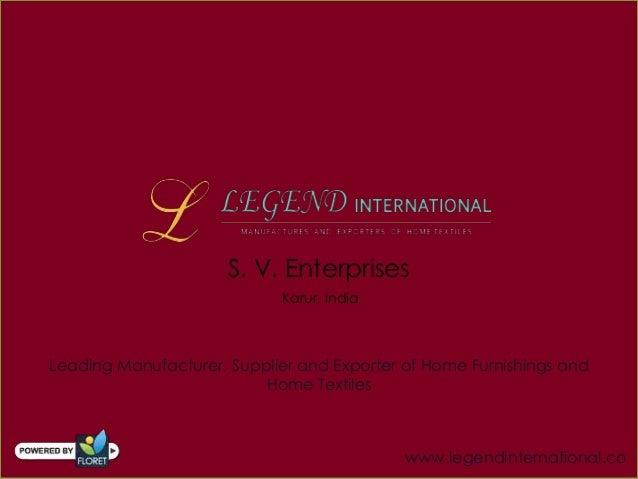 S. V. EnterprisesKarur, IndiaLeading Manufacturer, Supplier and Exporter of Home Furnishings andHome Textileswww.legendint...