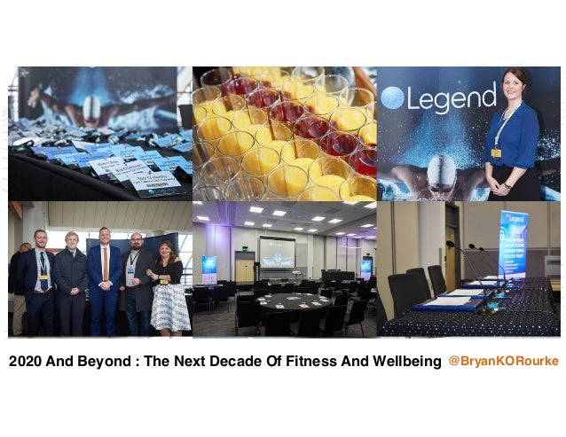 2020 And Beyond : The Next Decade Of Fitness And Wellbeing @BryanKORourke