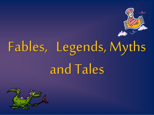 Legend, Fables, Myths and Tales