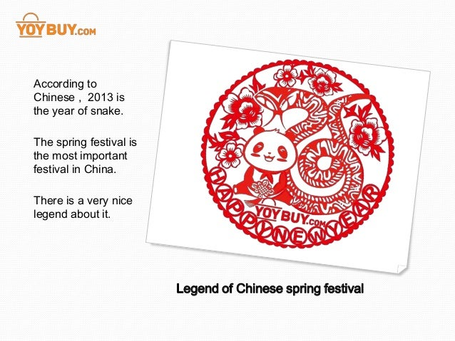 According toChinese , 2013 isthe year of snake.The spring festival isthe most importantfestival in China.There is a very n...