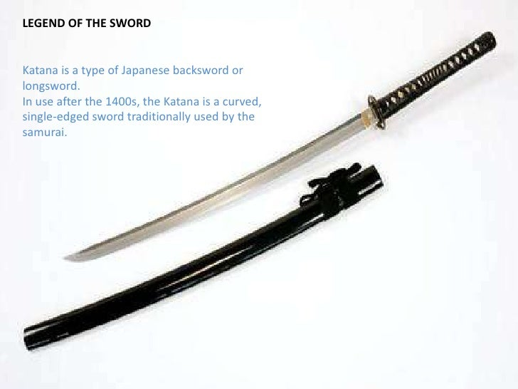 LEGEND OF THE SWORDKatana is a type of Japanese backsword or longsword. In use after the 1400s, the Katana is a curved,sin...
