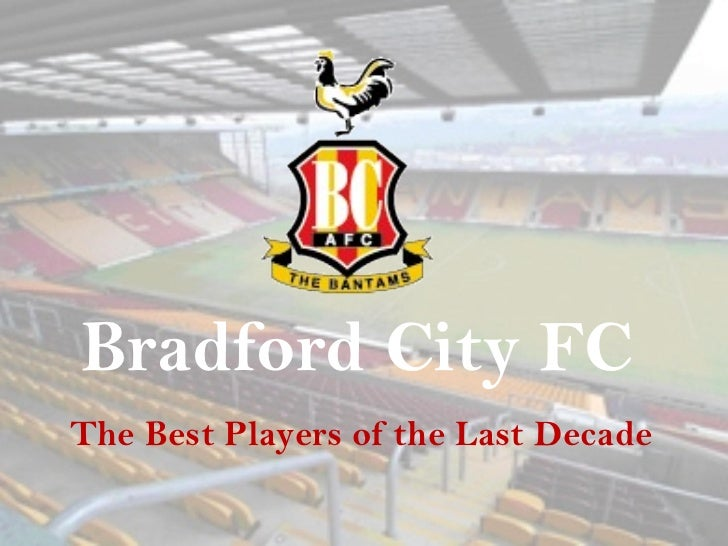 Bradford City FC  The Best Players of the Last Decade