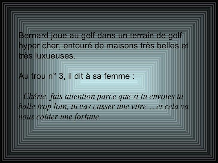 Bernard joue au golf dans un terrain de golf hyper cher, entouré de maisons très belles et très luxueuses. Au trou n° 3, i...