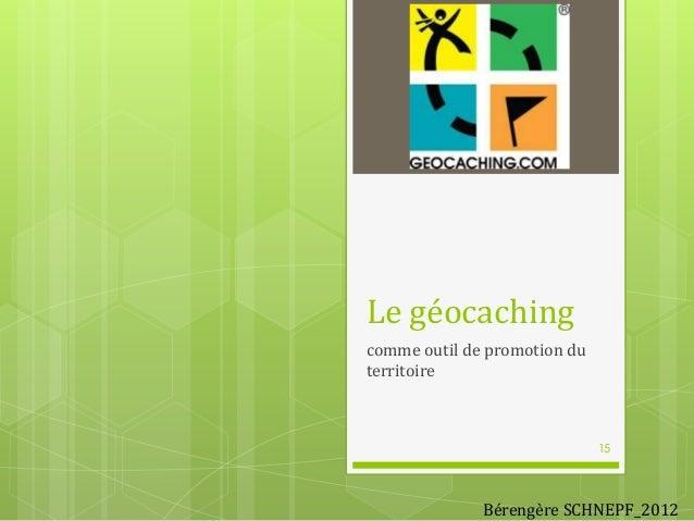 Le géocaching comme outil de promotion du territoire  15  Bérengère SCHNEPF_2012