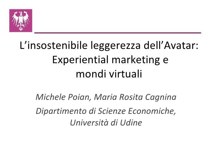 L'insostenibile leggerezza dell'Avatar:  Experiential marketing e mondi virtuali Michele Poian, Maria Rosita Cagnina Dipar...