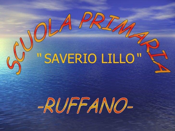 """SCUOLA PRIMARIA -RUFFANO- """"   SAVERIO LILLO """""""