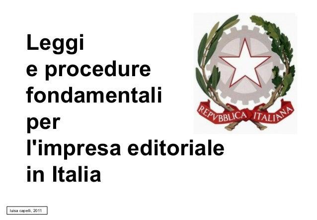 Leggi e procedure fondamentali per l'impresa editoriale in Italia luisa capelli, 2011