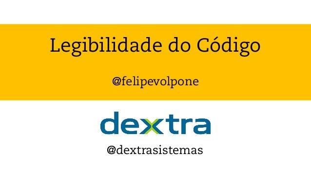 Legibilidade do Código @felipevolpone @dextrasistemas