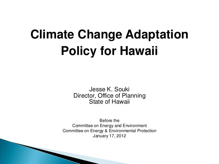 Climate Change Adaptation     Policy for Hawaii                Jesse K. Souki          Director, Office of Planning       ...