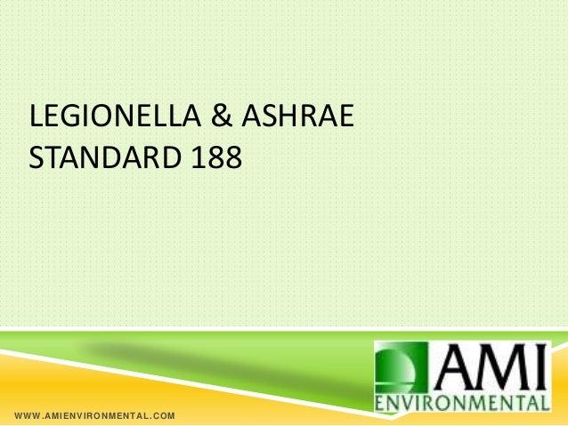 LEGIONELLA & ASHRAE  STANDARD 188WWW. AM I ENVI RO NM ENTAL. CO M