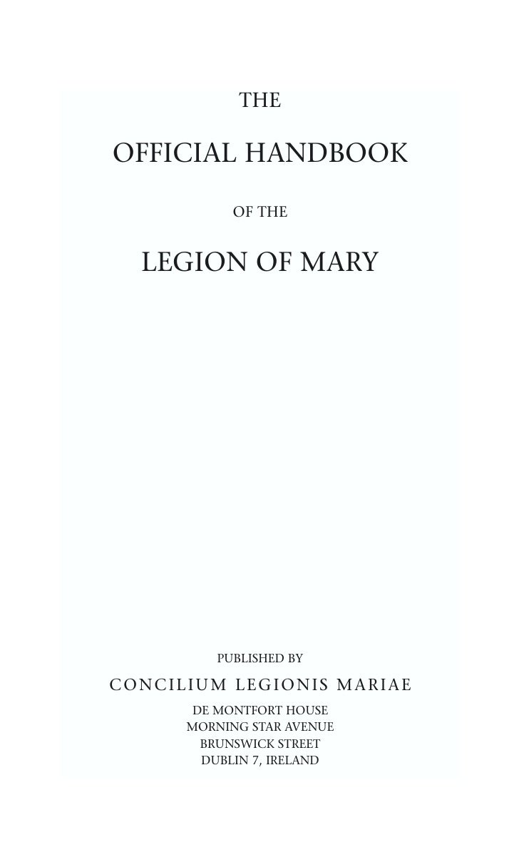 THEOFFICIAL HANDBOOK           OF THE  LEGION OF MARY         PUBLISHED BYCONCILIUM LEGIONIS MARIAE       DE MONTFORT HOUS...