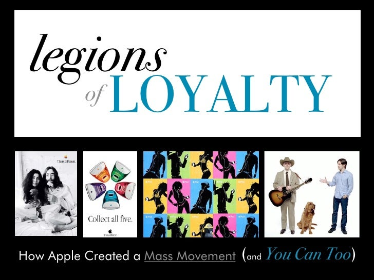 legions     of LOYALTY     How Apple Created a Mass Movement   (and You Can Too)
