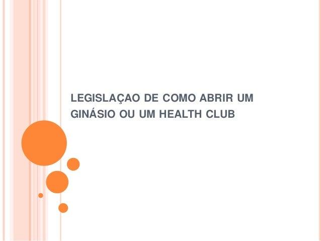 LEGISLAÇAO DE COMO ABRIR UM GINÁSIO OU UM HEALTH CLUB