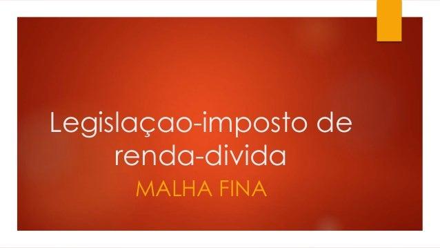 Legislaçao-imposto de  renda-divida  MALHA FINA