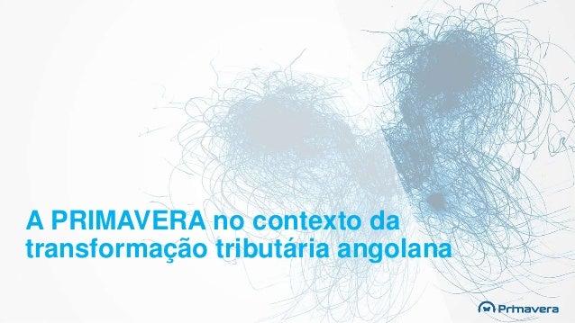 A PRIMAVERA no contexto da transformação tributária angolana