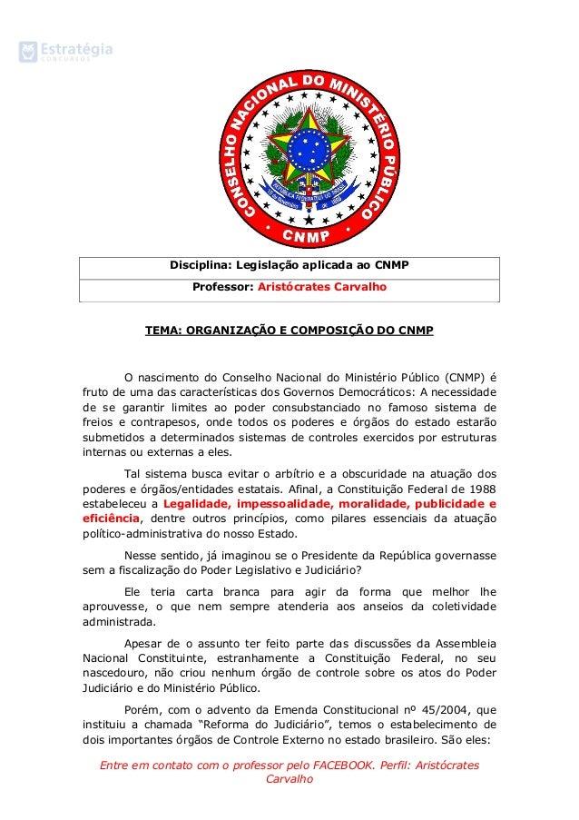 Entre em contato com o professor pelo FACEBOOK. Perfil: Aristócrates  Carvalho  Disciplina: Legislação aplicada ao CNMP Pr...