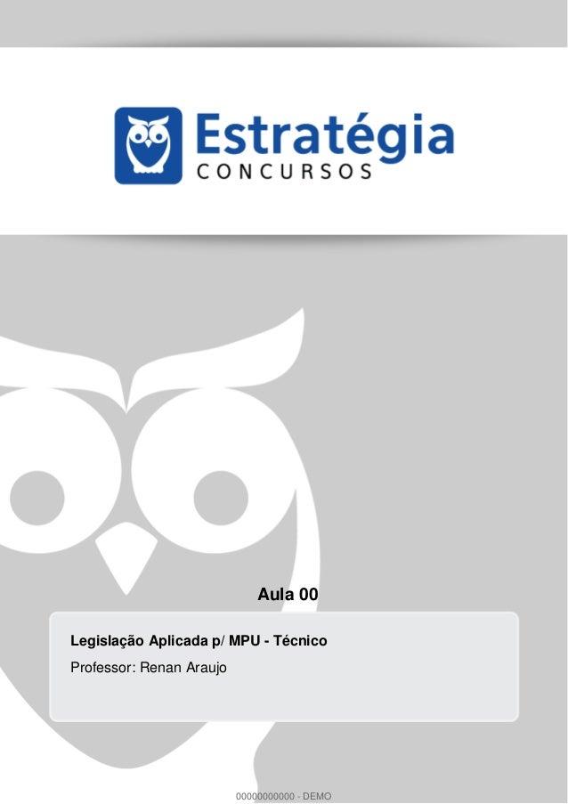 Aula 00 Legislação Aplicada p/ MPU - Técnico Professor: Renan Araujo 00000000000 - DEMO