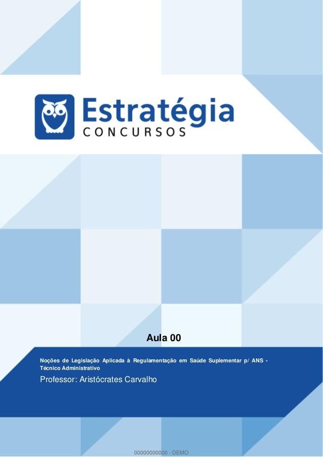 Aula 00 Noções de Legislação Aplicada à Regulamentação em Saúde Suplementar p/ ANS - Técnico Administrativo Professor: Ari...