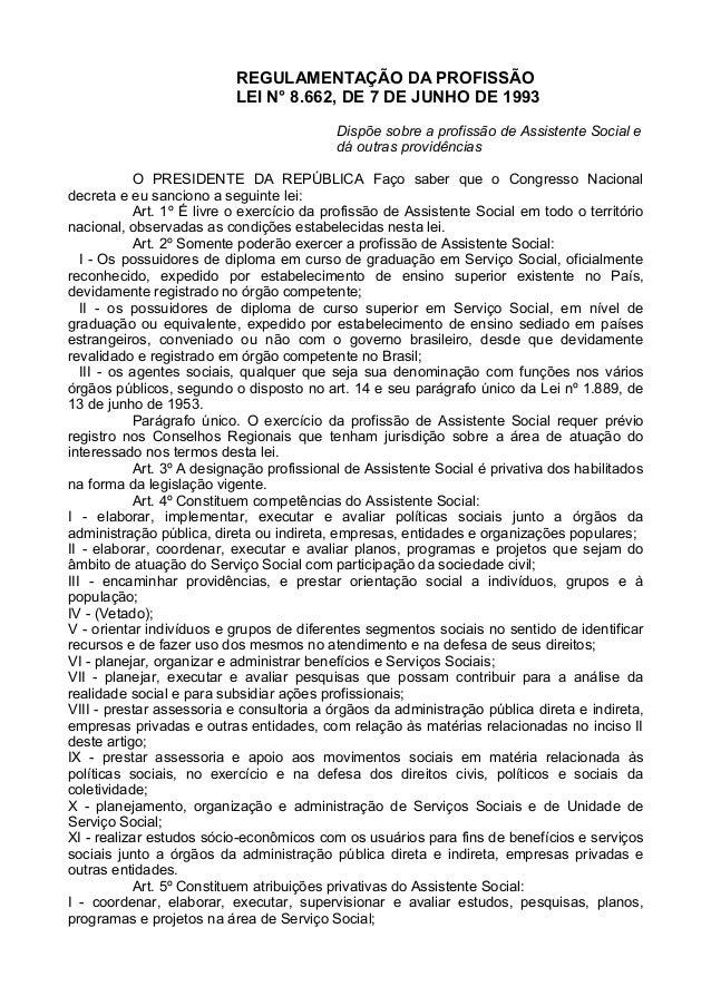 REGULAMENTAÇÃO DA PROFISSÃO LEI N° 8.662, DE 7 DE JUNHO DE 1993 Dispõe sobre a profissão de Assistente Social e dá outras ...