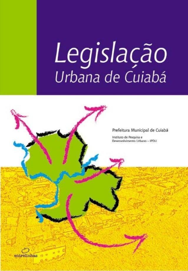 © 2004. Prefeitura Municipal de Cuiabá/IPDU.  Ficha catalográfica  M425  CUIABÁ. Prefeitura Municipal de Cuiabá/ Legislaçã...