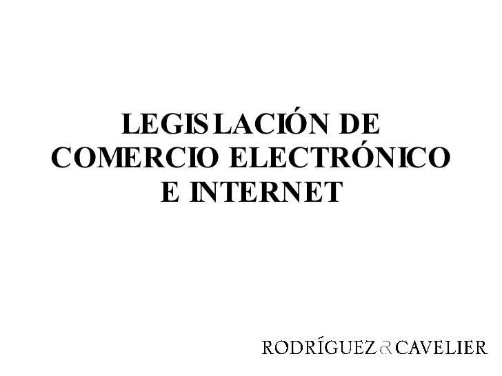 LEGISLACIÓN DE COMERCIO ELECTRÓNICO E INTERNET