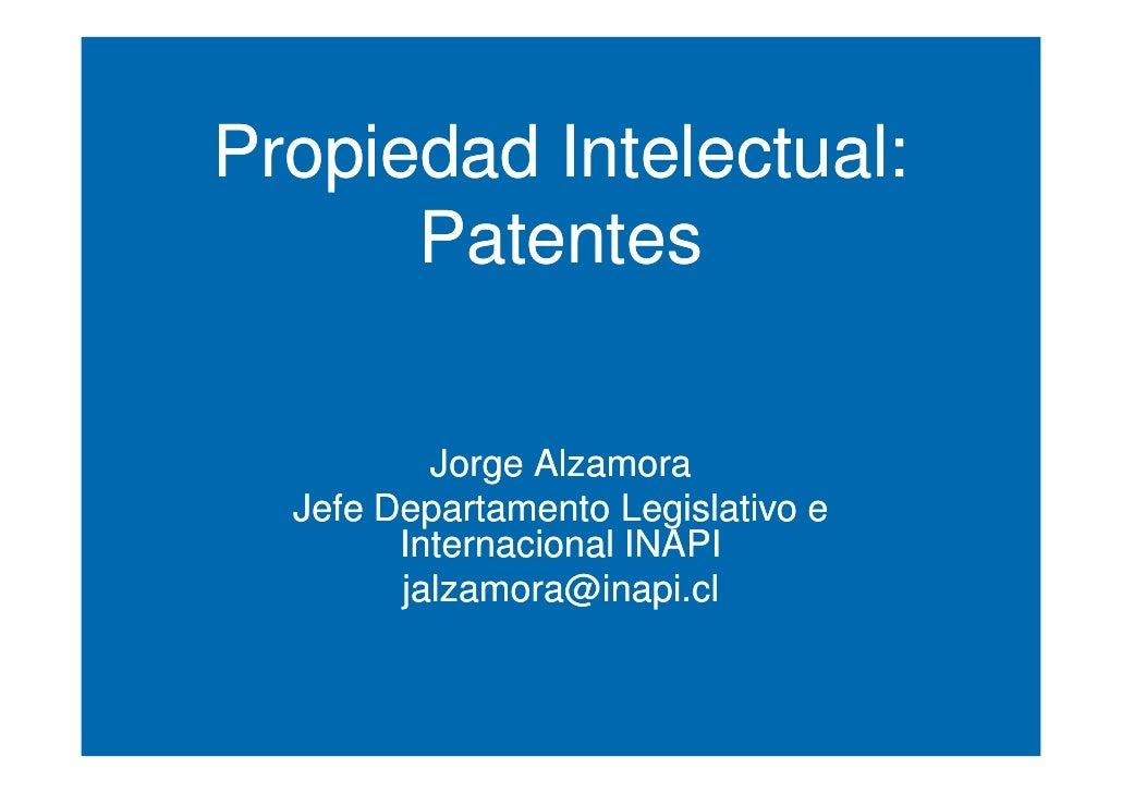 Propiedad Intelectual:       Patentes            Jorge Alzamora   Jefe Departamento Legislativo e         Internacional IN...