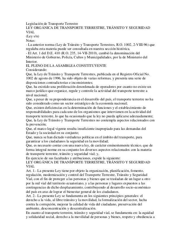 Legislación de Transporte TerrestreLEY ORGÁNICA DE TRANSPORTE TERRESTRE, TRÁNSITO Y SEGURIDADVIAL(Ley s/n)Notas:- La anter...