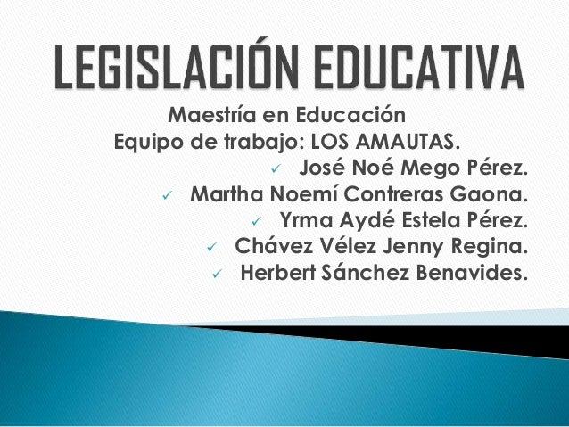 Maestría en Educación Equipo de trabajo: LOS AMAUTAS.  José Noé Mego Pérez.  Martha Noemí Contreras Gaona.  Yrma Aydé E...