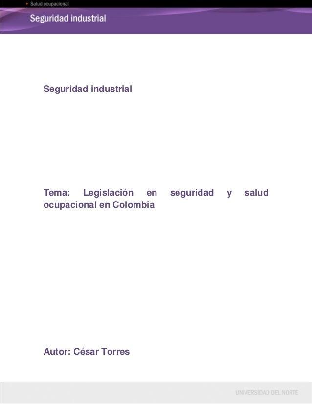Seguridad industrialTema: Legislación en      seguridad   y   saludocupacional en ColombiaAutor: César Torres