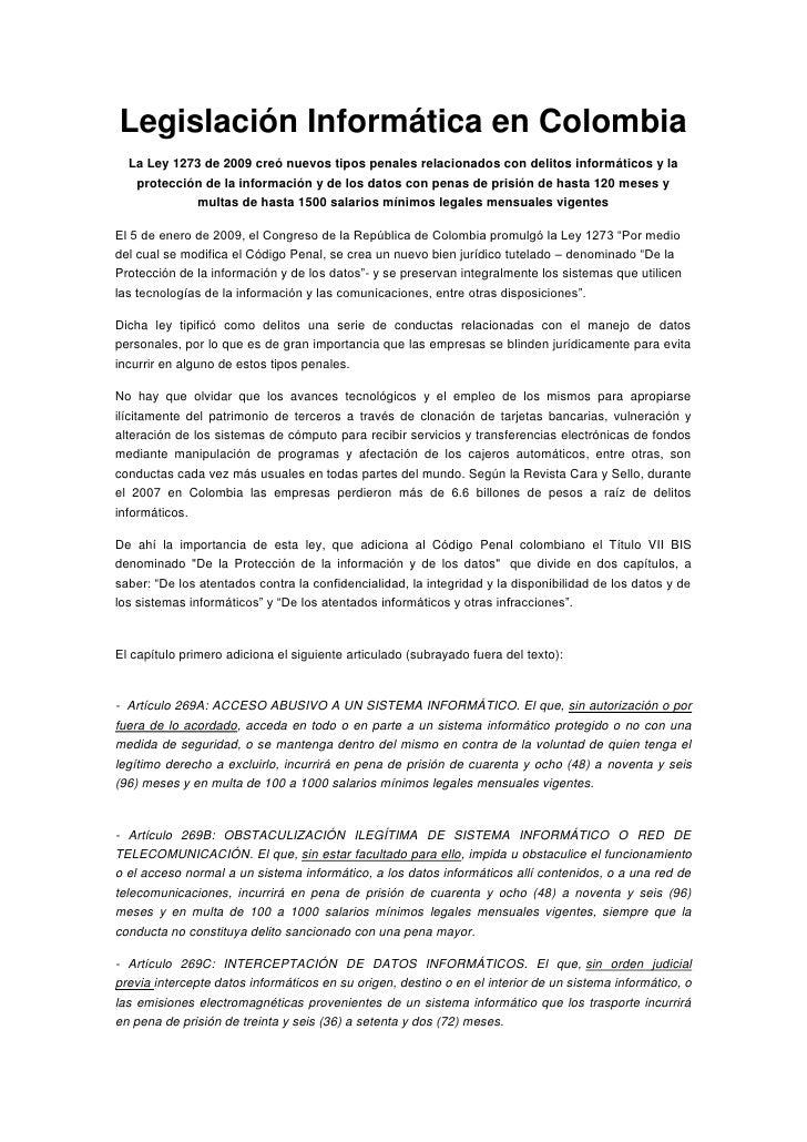 Legislación Informática en Colombia<br />La Ley 1273 de 2009 creó nuevos tipos penales relacionados con delitos informátic...