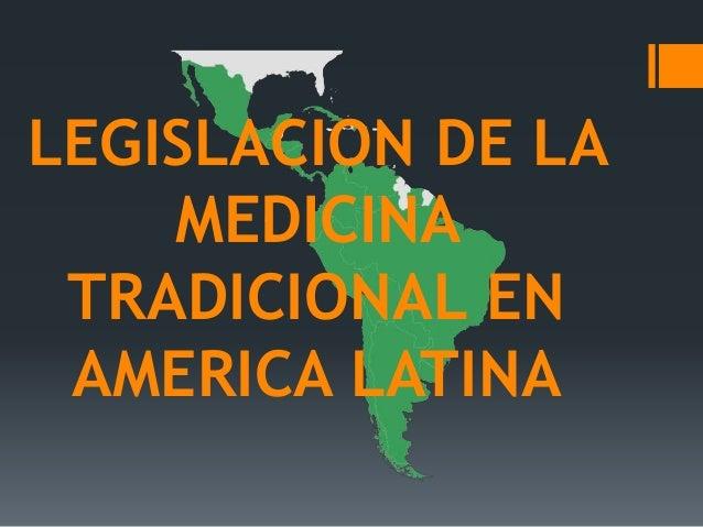LEGISLACION DE LA MEDICINA TRADICIONAL EN AMERICA LATINA