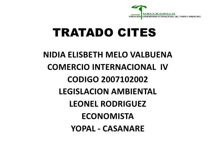 TRATADO CITES NIDIA ELISBETH MELO VALBUENA  COMERCIO INTERNACIONAL IV       CODIGO 2007102002    LEGISLACION AMBIENTAL    ...