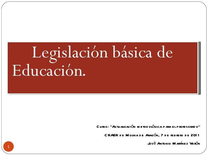 """Legislación básica de Educación .  Curso: """"Actualización metodológica para el profesorado"""" CRAER de Molina de Aragón, 7 de..."""