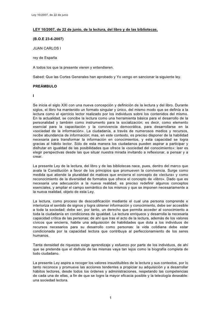 Ley 10/2007, de 22 de junio      LEY 10/2007, de 22 de junio, de la lectura, del libro y de las bibliotecas.   (B.O.E 23-6...