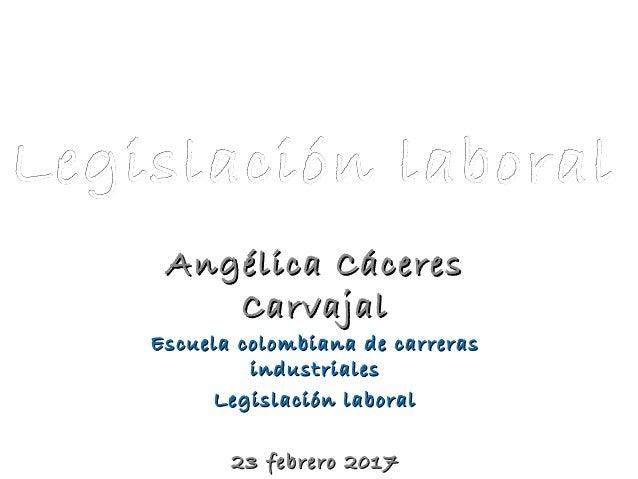 Angélica CáceresAngélica Cáceres CarvajalCarvajal Escuela colombiana de carrerasEscuela colombiana de carreras industriale...